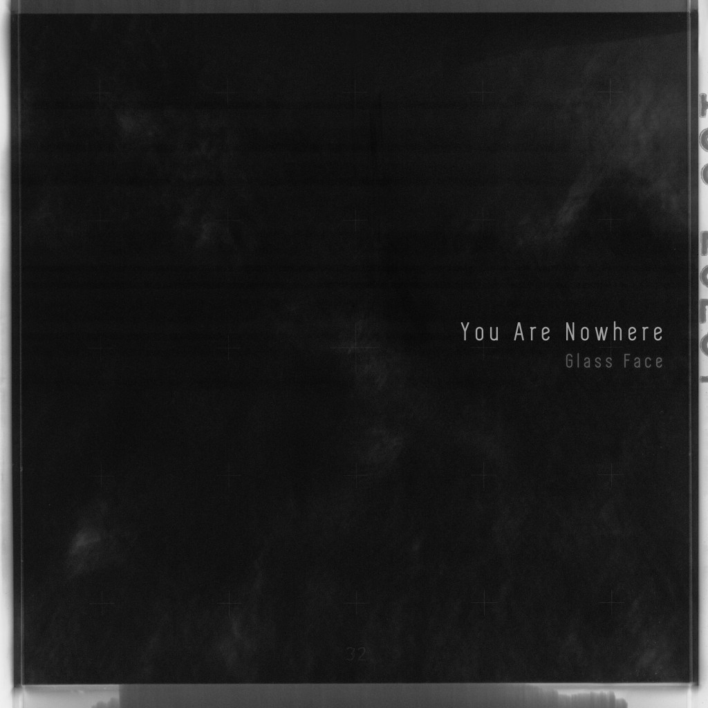 You Are Nowhere – Glass Face