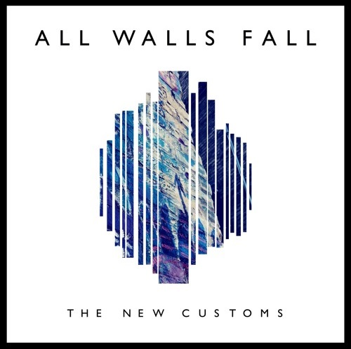 The New Customs – All Walls Fall