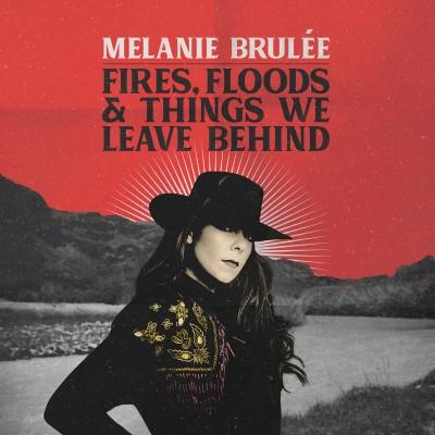 Melanie Brulée_Fires, Floods & Things We Leave Behind_AlbumCoverArt