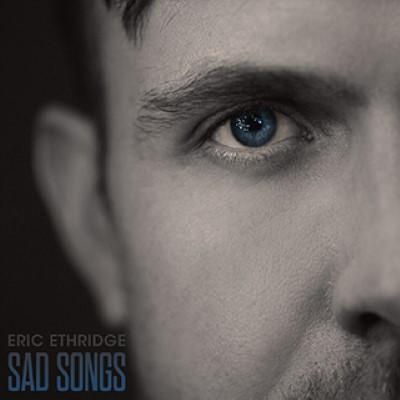 eric ethridge sad songs