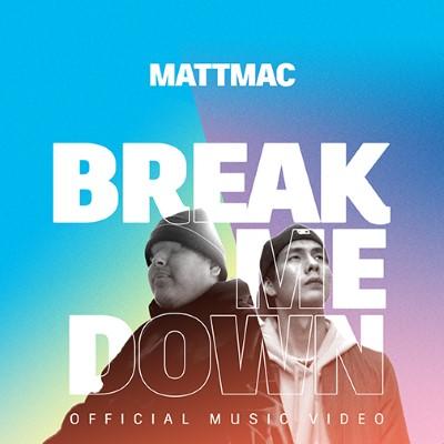 Mattmac – Break Me Down