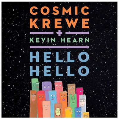 HelloHello_KevinHearn_CosmicKrewe